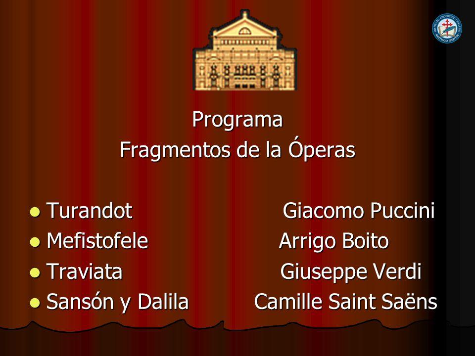 Programa Fragmentos de la Óperas Turandot Giacomo Puccini Turandot Giacomo Puccini Mefistofele Arrigo Boito Mefistofele Arrigo Boito Traviata Giuseppe