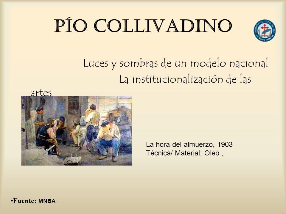 PÍO COLLIVADINO Luces y sombras de un modelo nacional La institucionalización de las artes La hora del almuerzo, 1903 Técnica/ Material: Oleo, Fuente: