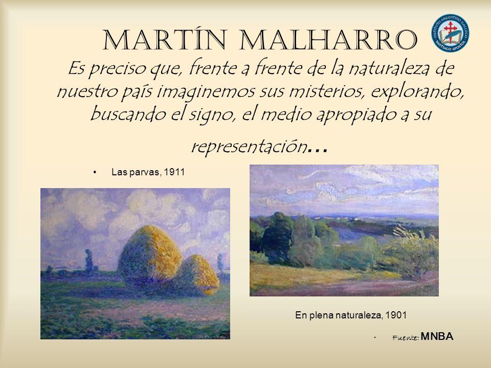 MARTÍN MALHARRO Es preciso que, frente a frente de la naturaleza de nuestro país imaginemos sus misterios, explorando, buscando el signo, el medio apr
