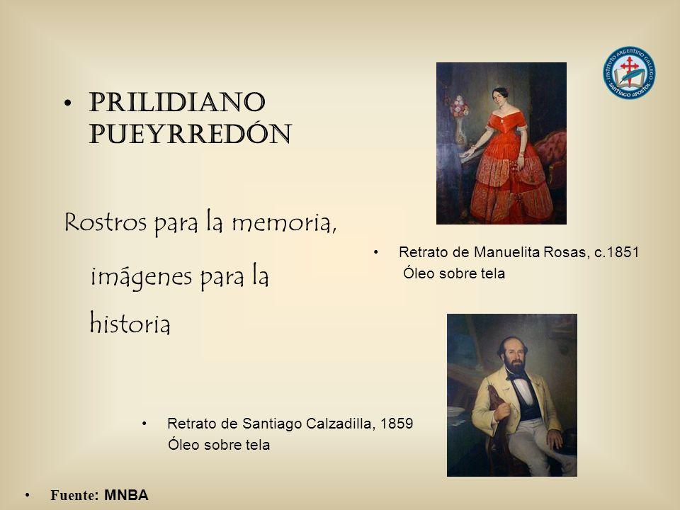 Prilidiano Pueyrredón Rostros para la memoria, imágenes para la historia Retrato de Santiago Calzadilla, 1859 Óleo sobre tela Retrato de Manuelita Ros