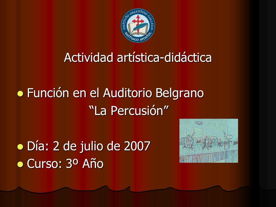 Actividad artística-didáctica Función en el Auditorio Belgrano Función en el Auditorio Belgrano La Percusión La Percusión Día: 2 de julio de 2007 Día: 2 de julio de 2007 Curso: 3º Año Curso: 3º Año