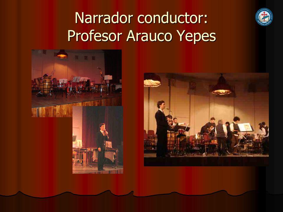 Narrador conductor: Profesor Arauco Yepes