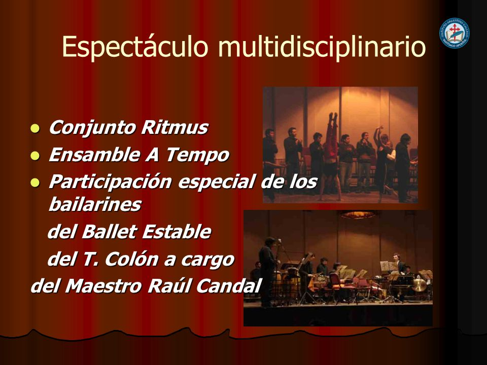Espectáculo multidisciplinario Conjunto Ritmus Conjunto Ritmus Ensamble A Tempo Ensamble A Tempo Participación especial de los bailarines Participación especial de los bailarines del Ballet Estable del Ballet Estable del T.