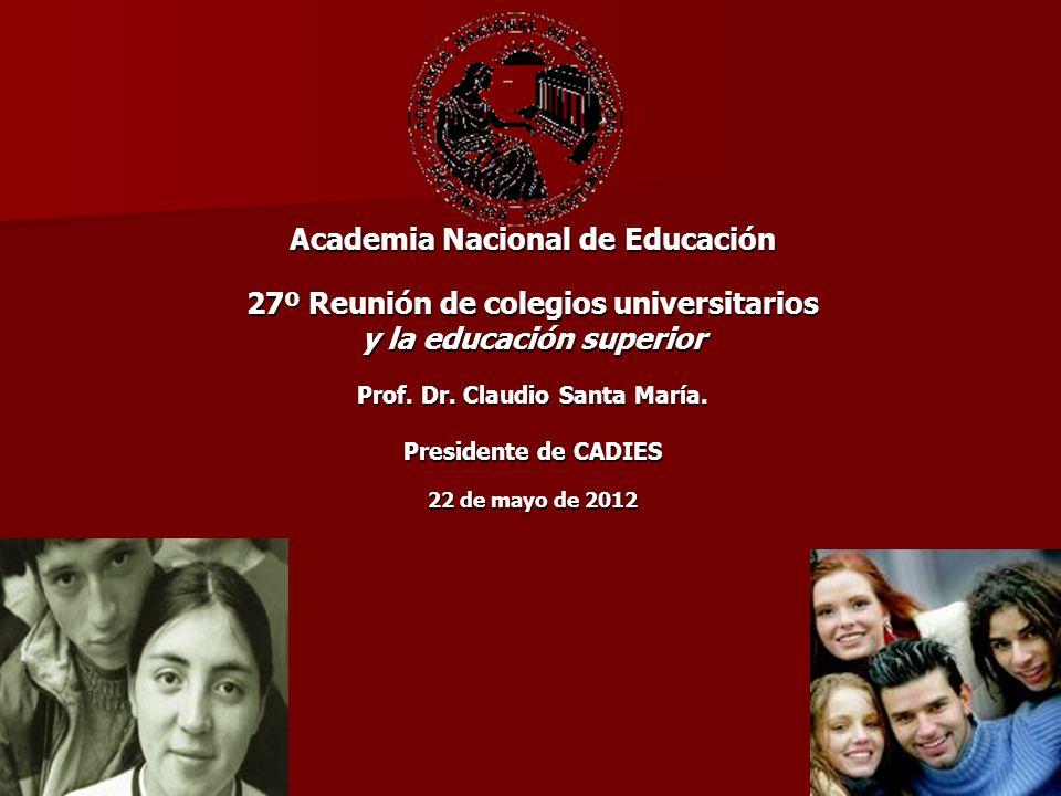 Academia Nacional de Educación 27º Reunión de colegios universitarios y la educación superior Prof. Dr. Claudio Santa María. Presidente de CADIES 22 d
