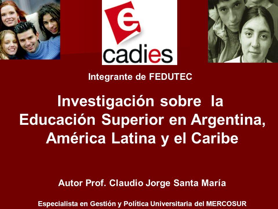 Integrante de FEDUTEC Investigación sobre la Educación Superior en Argentina, América Latina y el Caribe Autor Prof. Claudio Jorge Santa María Especia