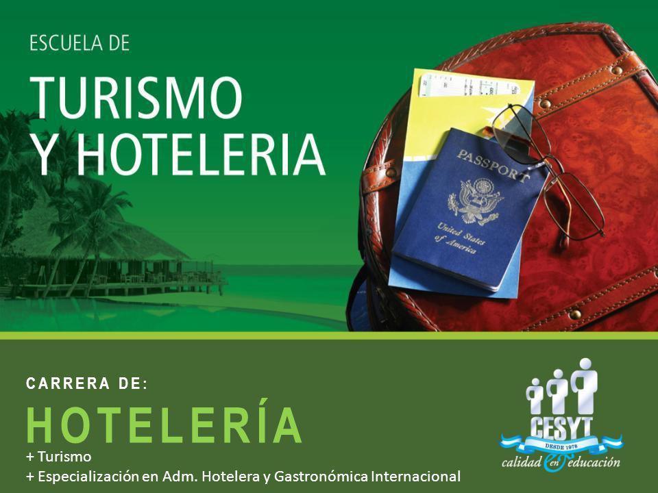 CARRERA DE: HOTELERÍA + Turismo + Especialización en Adm. Hotelera y Gastronómica Internacional