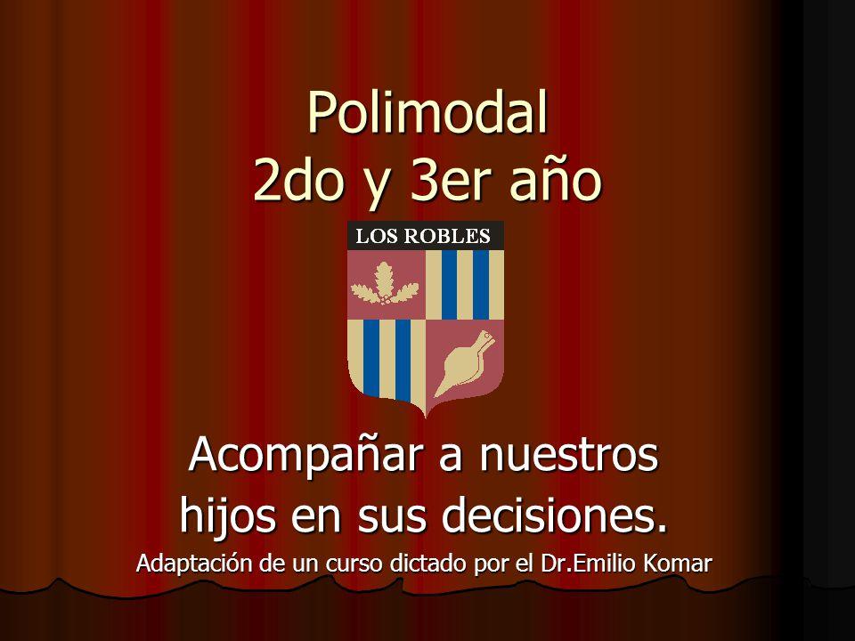 Polimodal 2do y 3er año Acompañar a nuestros hijos en sus decisiones. Adaptación de un curso dictado por el Dr.Emilio Komar