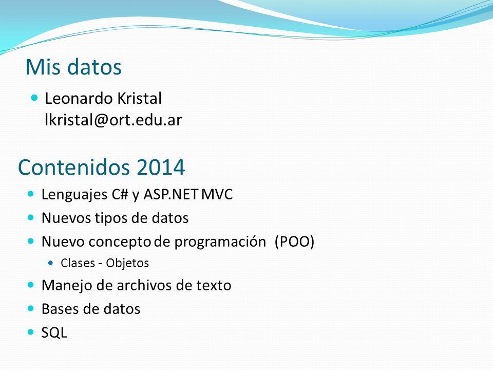 Mis datos Leonardo Kristal lkristal@ort.edu.ar Contenidos 2014 Lenguajes C# y ASP.NET MVC Nuevos tipos de datos Nuevo concepto de programación (POO) C