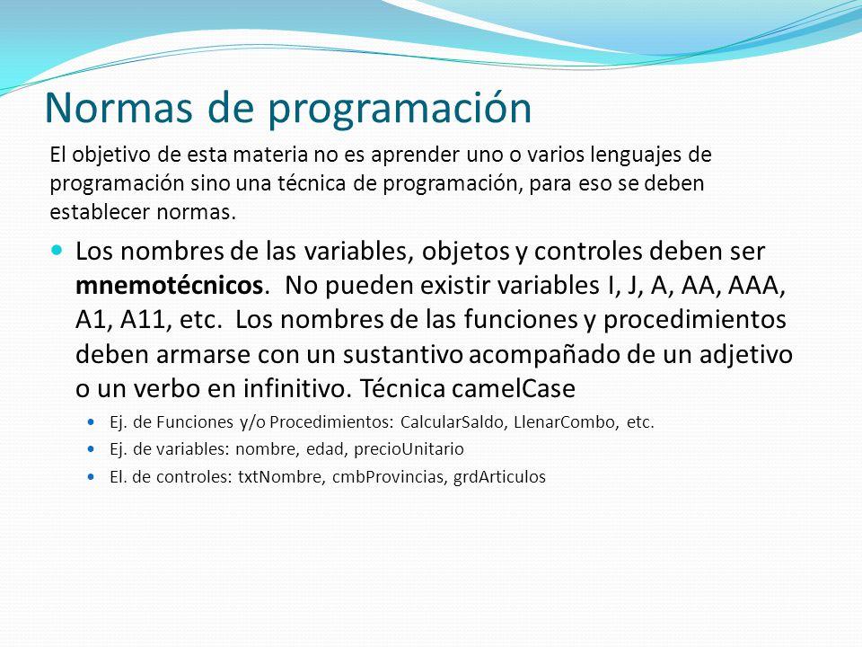 Normas de programación El objetivo de esta materia no es aprender uno o varios lenguajes de programación sino una técnica de programación, para eso se