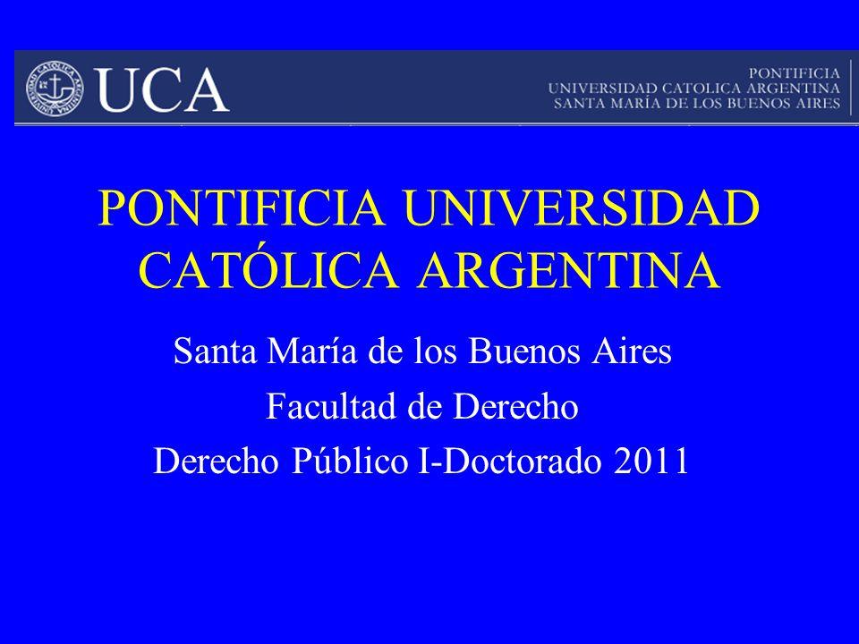 PONTIFICIA UNIVERSIDAD CATÓLICA ARGENTINA Santa María de los Buenos Aires Facultad de Derecho Derecho Público I-Doctorado 2011