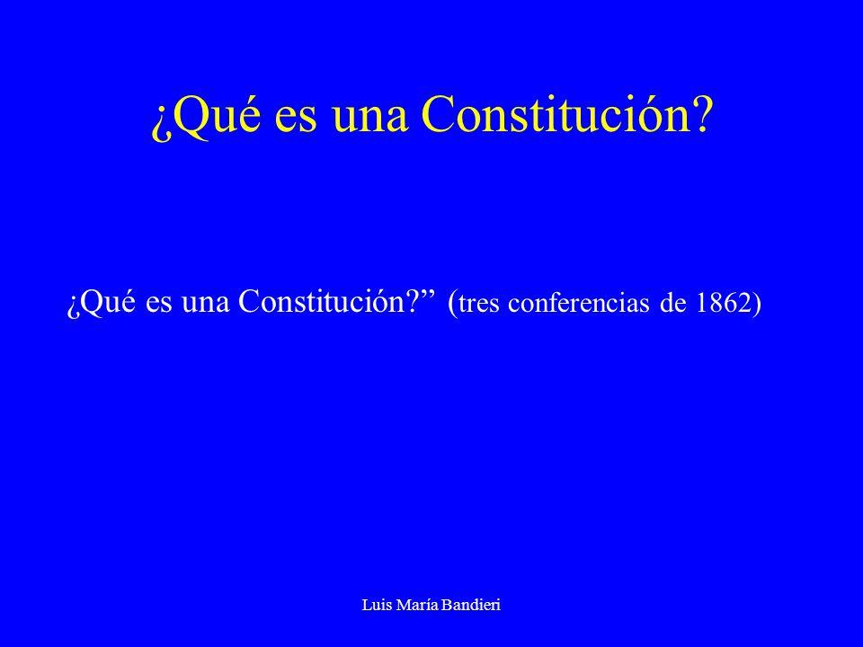 Luis María Bandieri ¿Qué es una Constitución. ¿Qué es una Constitución.