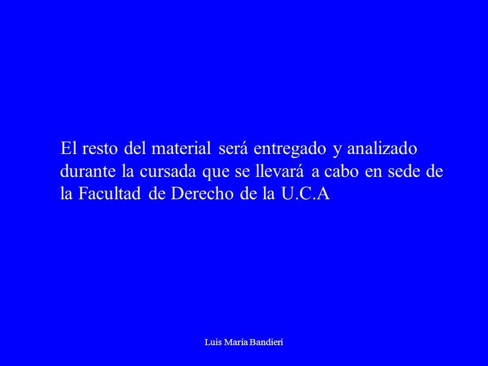 Luis María Bandieri El resto del material será entregado y analizado durante la cursada que se llevará a cabo en sede de la Facultad de Derecho de la U.C.A
