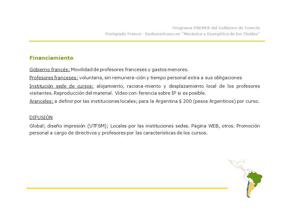 Programa PREMER del Gobierno de Francia Postgrado Franco - Sudamericano en Mecánica y Energética de los Fluidos Financiamiento Gobierno francés: Movilidad de profesores franceses y gastos menores.