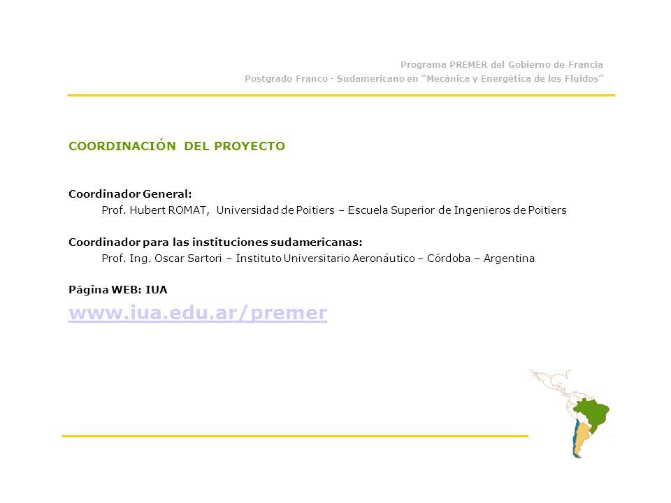 Programa PREMER del Gobierno de Francia Postgrado Franco - Sudamericano en Mecánica y Energética de los Fluidos COORDINACIÓN DEL PROYECTO Coordinador General: Prof.