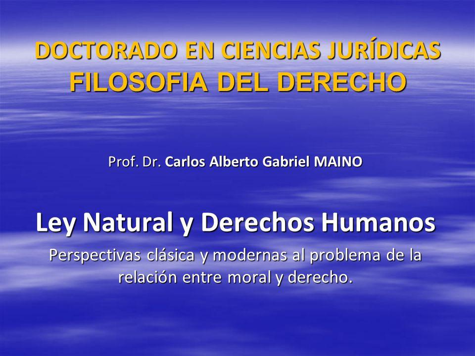 DOCTORADO EN CIENCIAS JURÍDICAS FILOSOFIA DEL DERECHO Prof. Dr. Carlos Alberto Gabriel MAINO Ley Natural y Derechos Humanos Perspectivas clásica y mod