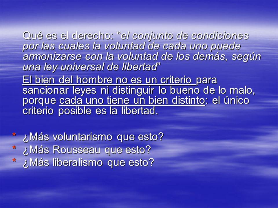 Qué es el derecho: el conjunto de condiciones por las cuales la voluntad de cada uno puede armonizarse con la voluntad de los demás, según una ley uni