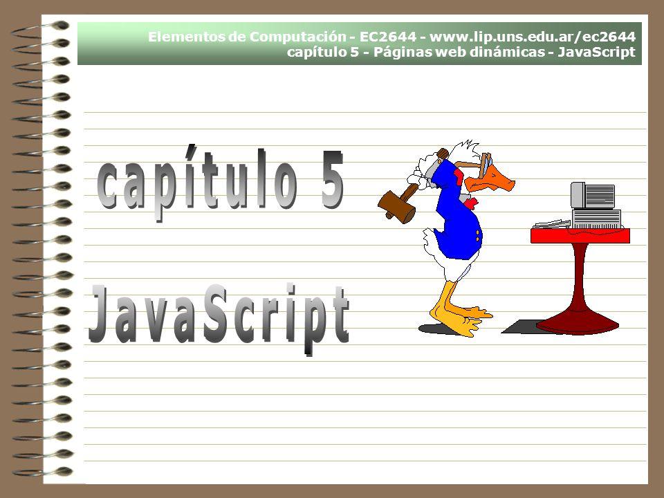 Elementos de Computación - EC2644 - www.lip.uns.edu.ar/ec2644 capítulo 5 - Páginas web dinámicas - JavaScript