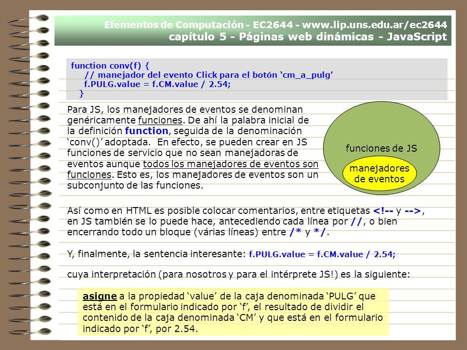 Elementos de Computación - EC2644 - www.lip.uns.edu.ar/ec2644 capítulo 5 - Páginas web dinámicas - JavaScript function conv(f) { // manejador del even