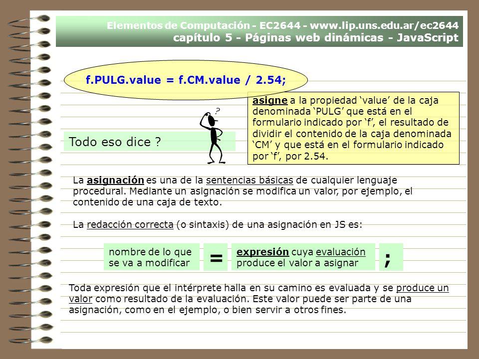 Elementos de Computación - EC2644 - www.lip.uns.edu.ar/ec2644 capítulo 5 - Páginas web dinámicas - JavaScript asigne a la propiedad value de la caja d