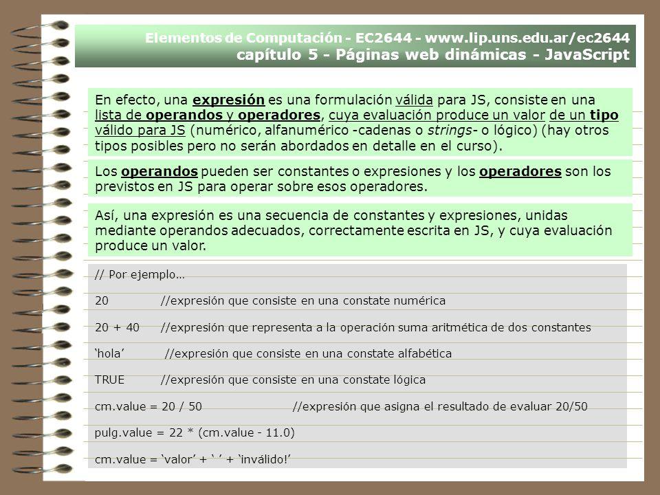 Elementos de Computación - EC2644 - www.lip.uns.edu.ar/ec2644 capítulo 5 - Páginas web dinámicas - JavaScript En efecto, una expresión es una formulac