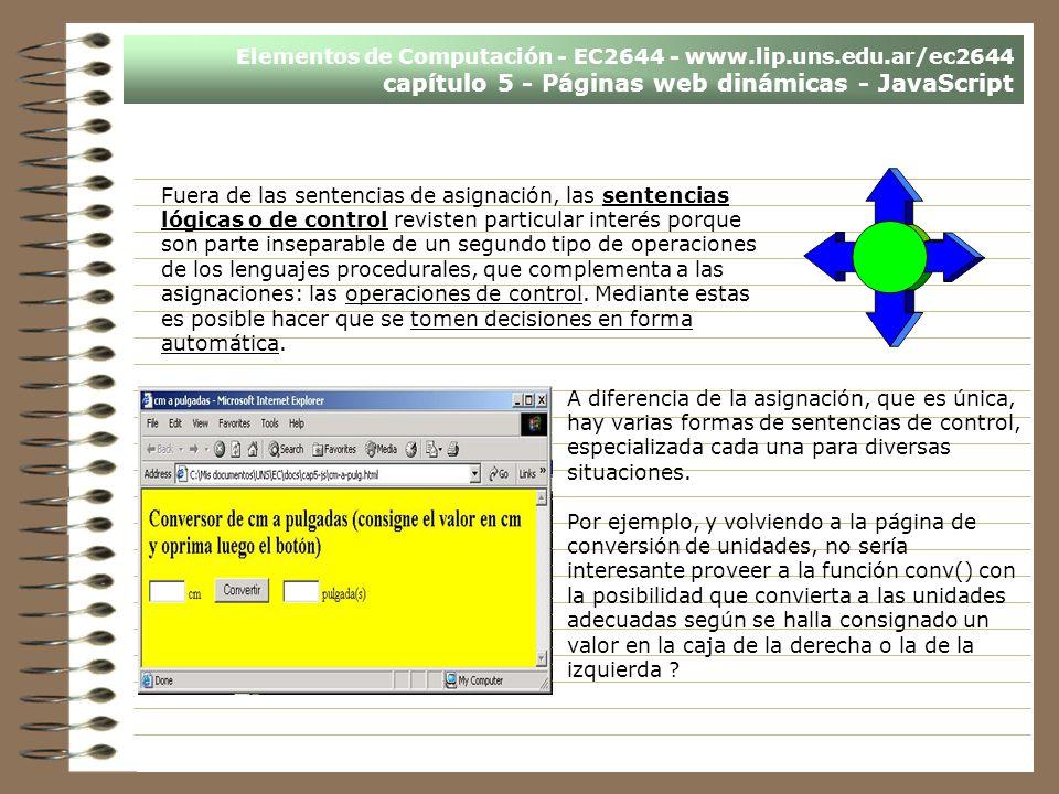 Elementos de Computación - EC2644 - www.lip.uns.edu.ar/ec2644 capítulo 5 - Páginas web dinámicas - JavaScript Fuera de las sentencias de asignación, l