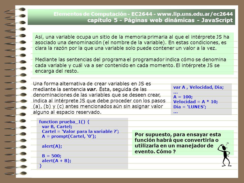 Elementos de Computación - EC2644 - www.lip.uns.edu.ar/ec2644 capítulo 5 - Páginas web dinámicas - JavaScript Así, una variable ocupa un sitio de la m