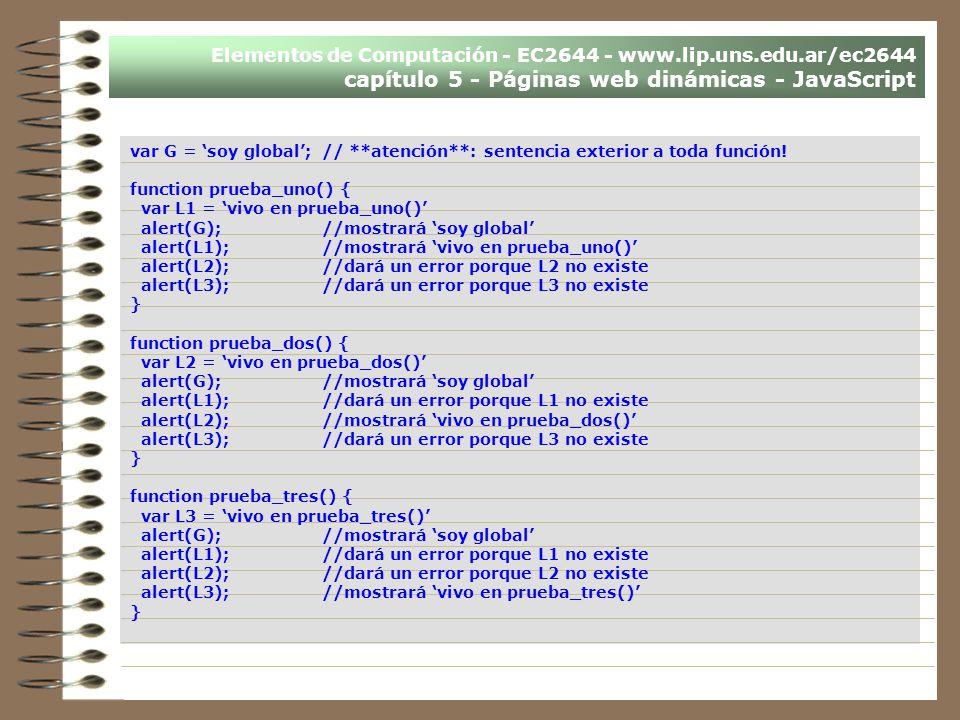 Elementos de Computación - EC2644 - www.lip.uns.edu.ar/ec2644 capítulo 5 - Páginas web dinámicas - JavaScript var G = soy global;// **atención**: sent