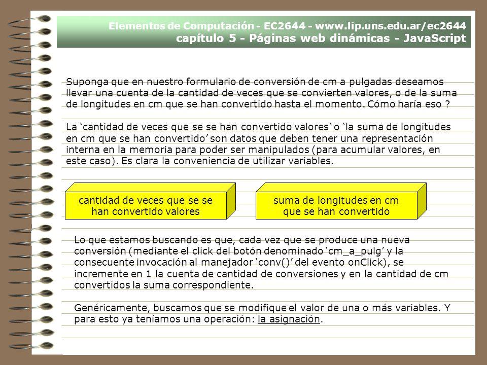 Elementos de Computación - EC2644 - www.lip.uns.edu.ar/ec2644 capítulo 5 - Páginas web dinámicas - JavaScript Suponga que en nuestro formulario de con
