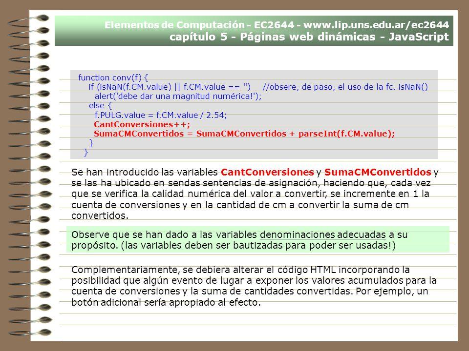 Elementos de Computación - EC2644 - www.lip.uns.edu.ar/ec2644 capítulo 5 - Páginas web dinámicas - JavaScript function conv(f) { if (isNaN(f.CM.value)