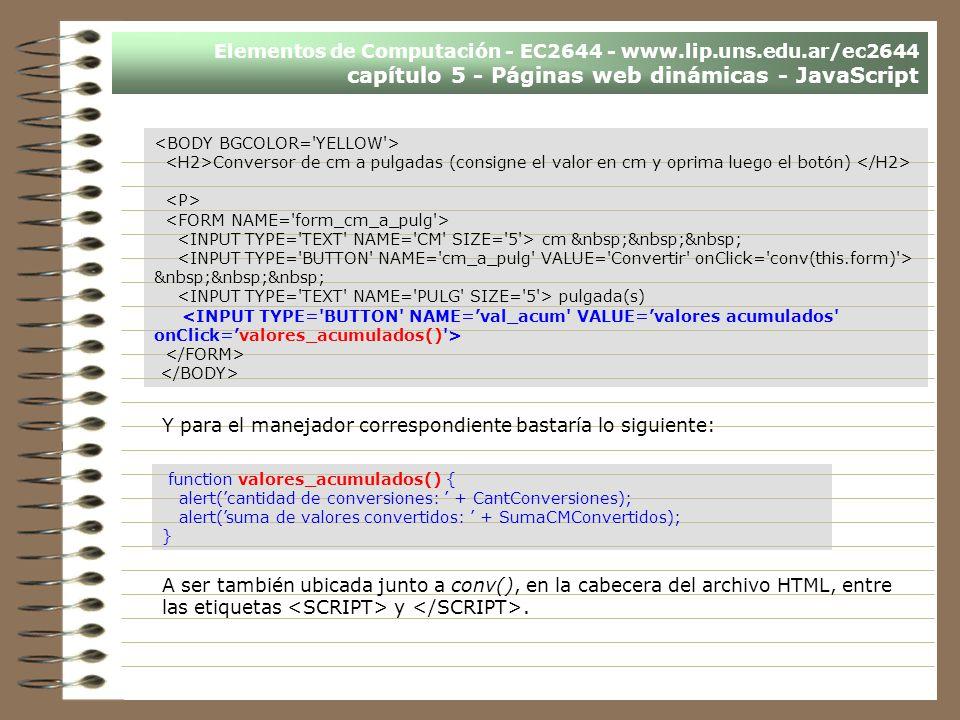 Elementos de Computación - EC2644 - www.lip.uns.edu.ar/ec2644 capítulo 5 - Páginas web dinámicas - JavaScript Conversor de cm a pulgadas (consigne el