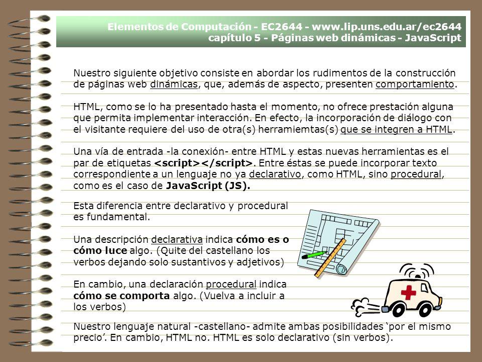 Elementos de Computación - EC2644 - www.lip.uns.edu.ar/ec2644 capítulo 5 - Páginas web dinámicas - JavaScript Nuestro siguiente objetivo consiste en a