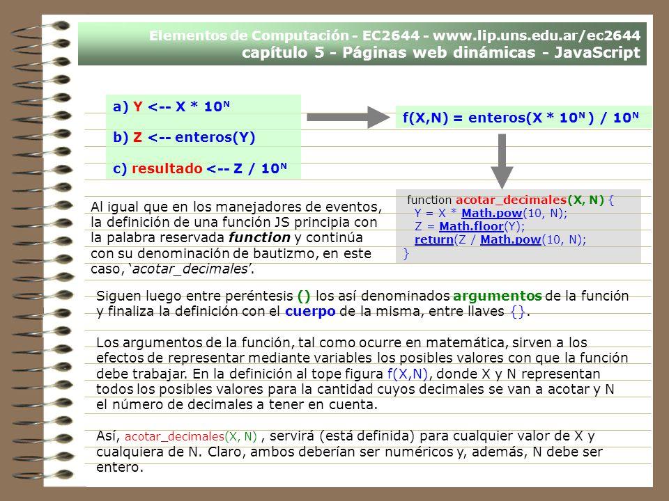 Elementos de Computación - EC2644 - www.lip.uns.edu.ar/ec2644 capítulo 5 - Páginas web dinámicas - JavaScript function acotar_decimales(X, N) { Y = X