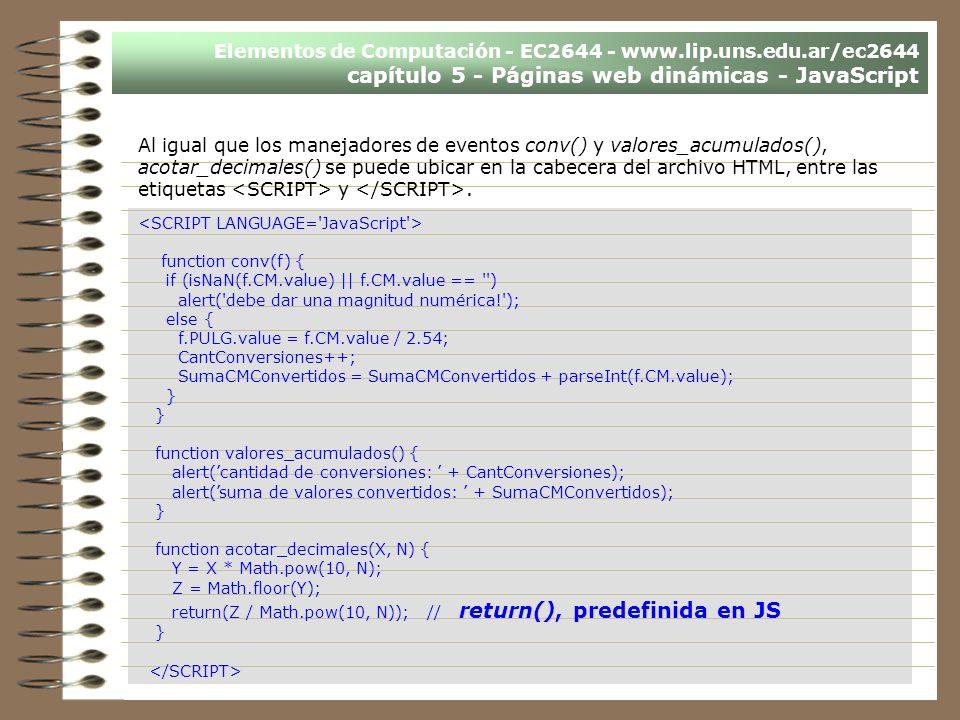 Elementos de Computación - EC2644 - www.lip.uns.edu.ar/ec2644 capítulo 5 - Páginas web dinámicas - JavaScript Al igual que los manejadores de eventos