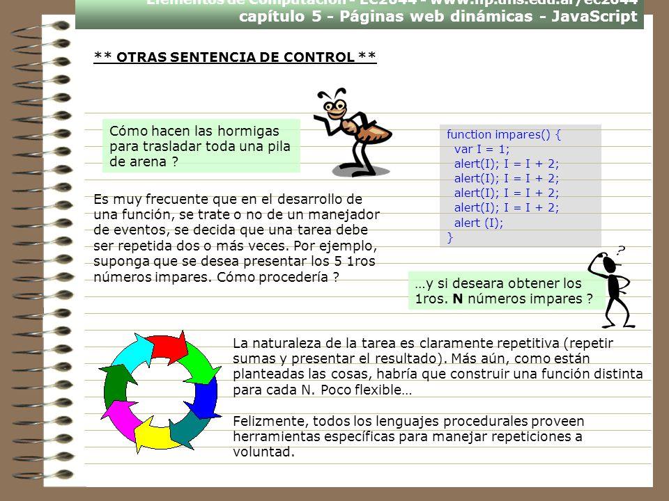Elementos de Computación - EC2644 - www.lip.uns.edu.ar/ec2644 capítulo 5 - Páginas web dinámicas - JavaScript Es muy frecuente que en el desarrollo de