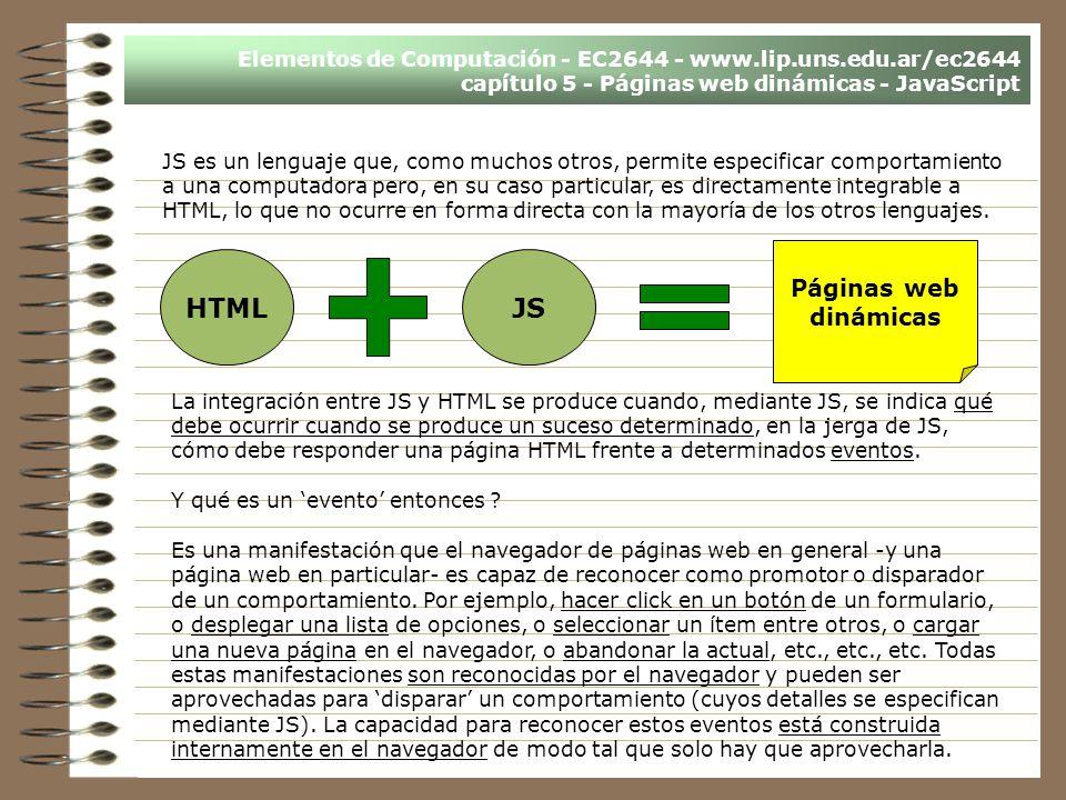 Elementos de Computación - EC2644 - www.lip.uns.edu.ar/ec2644 capítulo 5 - Páginas web dinámicas - JavaScript JS es un lenguaje que, como muchos otros