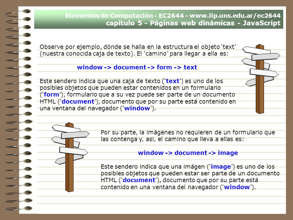Elementos de Computación - EC2644 - www.lip.uns.edu.ar/ec2644 capítulo 5 - Páginas web dinámicas - JavaScript Observe por ejemplo, dónde se halla en l