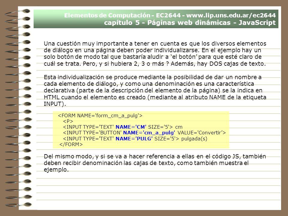 Elementos de Computación - EC2644 - www.lip.uns.edu.ar/ec2644 capítulo 5 - Páginas web dinámicas - JavaScript Una cuestión muy importante a tener en c
