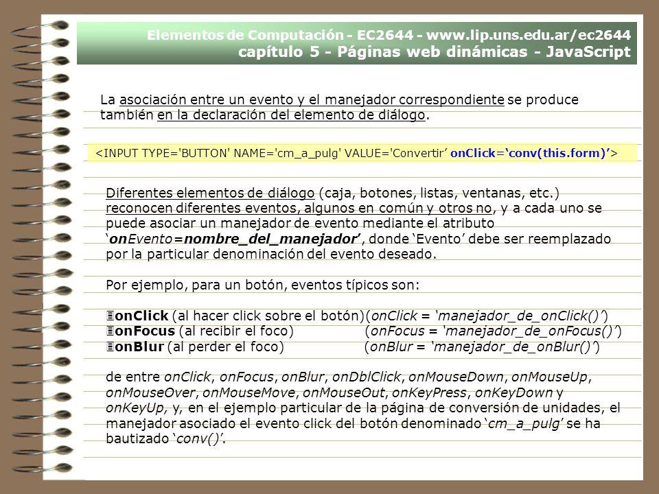 Elementos de Computación - EC2644 - www.lip.uns.edu.ar/ec2644 capítulo 5 - Páginas web dinámicas - JavaScript La asociación entre un evento y el manej