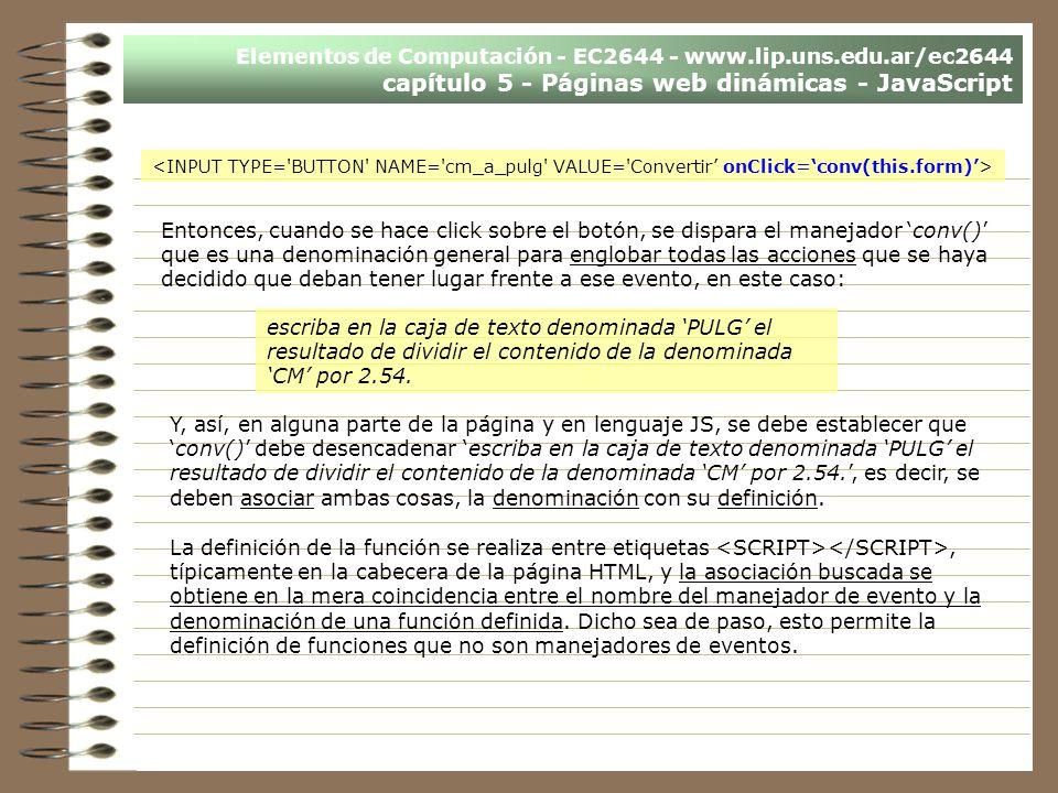 Elementos de Computación - EC2644 - www.lip.uns.edu.ar/ec2644 capítulo 5 - Páginas web dinámicas - JavaScript Entonces, cuando se hace click sobre el