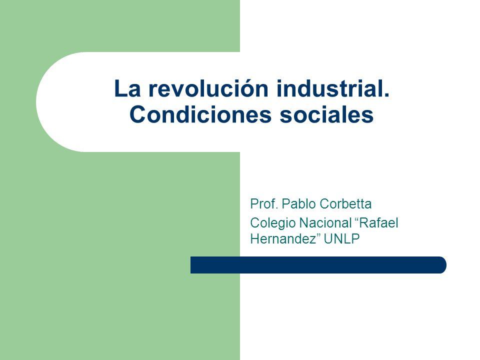 La revolución industrial. Condiciones sociales Prof.