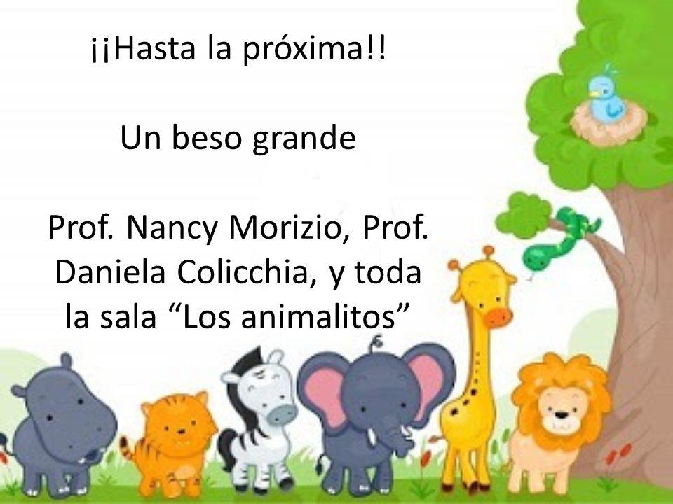 ¡¡Hasta la próxima!! Un beso grande Prof. Nancy Morizio, Prof. Daniela Colicchia, y toda la sala Los animalitos