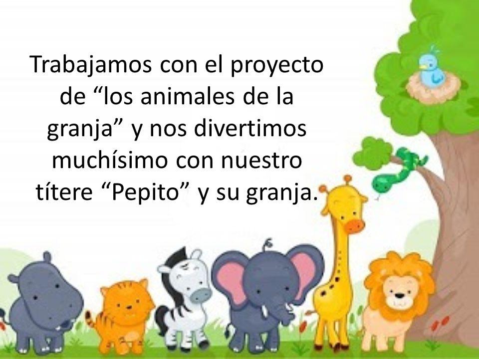 Trabajamos con el proyecto de los animales de la granja y nos divertimos muchísimo con nuestro títere Pepito y su granja.
