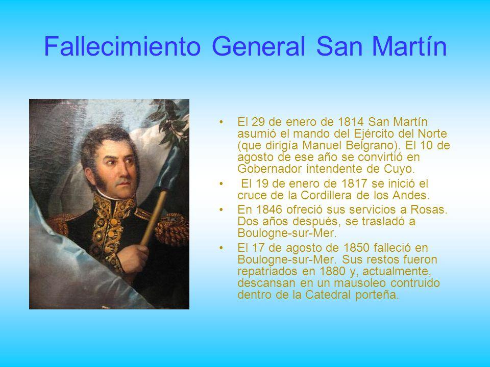 Fallecimiento General San Martín El 29 de enero de 1814 San Martín asumió el mando del Ejército del Norte (que dirigía Manuel Belgrano). El 10 de agos
