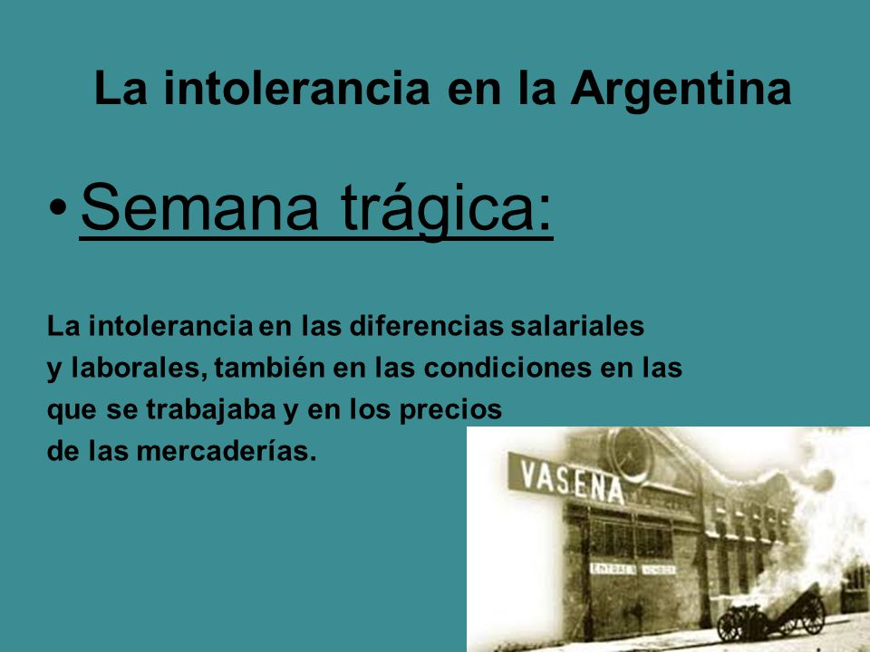 La intolerancia en la Argentina Semana trágica: La intolerancia en las diferencias salariales y laborales, también en las condiciones en las que se tr