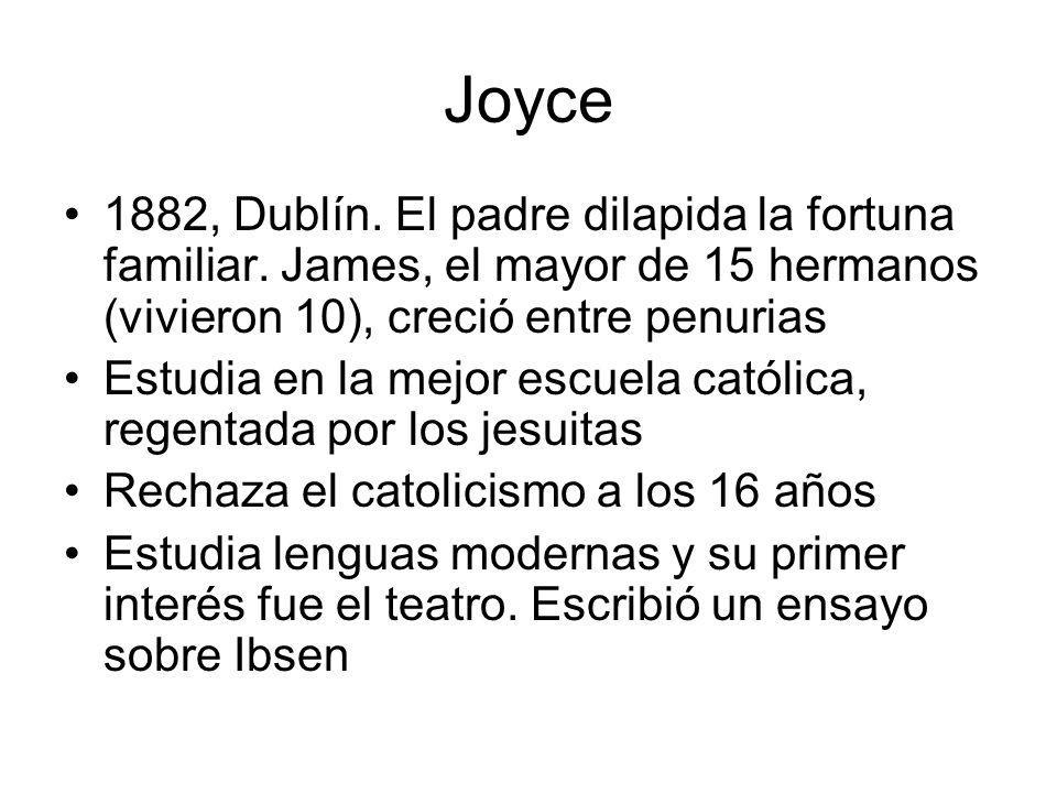 Joyce 1882, Dublín. El padre dilapida la fortuna familiar. James, el mayor de 15 hermanos (vivieron 10), creció entre penurias Estudia en la mejor esc