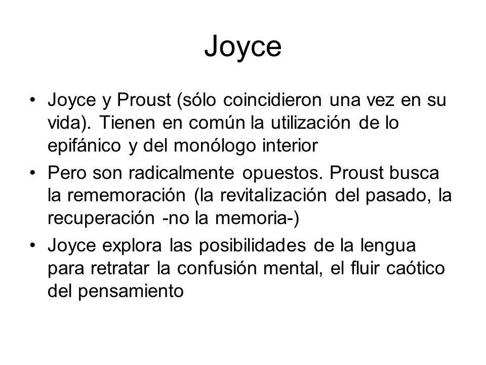 Joyce Joyce y Proust (sólo coincidieron una vez en su vida). Tienen en común la utilización de lo epifánico y del monólogo interior Pero son radicalme