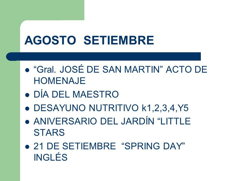 AGOSTO SETIEMBRE Gral. JOSÉ DE SAN MARTIN ACTO DE HOMENAJE DÍA DEL MAESTRO DESAYUNO NUTRITIVO k1,2,3,4,Y5 ANIVERSARIO DEL JARDÍN LITTLE STARS 21 DE SE