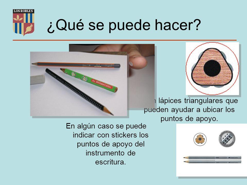 ¿Qué se puede hacer? Existen lápices triangulares que pueden ayudar a ubicar los puntos de apoyo. En algún caso se puede indicar con stickers los punt