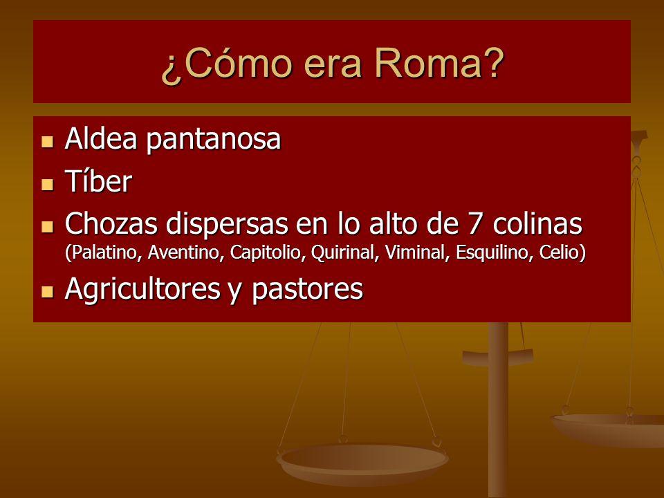 ¿Cómo era Roma? Aldea pantanosa Aldea pantanosa Tíber Tíber Chozas dispersas en lo alto de 7 colinas (Palatino, Aventino, Capitolio, Quirinal, Viminal
