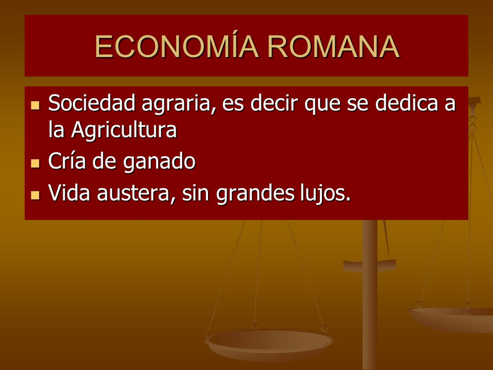 ECONOMÍA ROMANA Sociedad agraria, es decir que se dedica a la Agricultura Sociedad agraria, es decir que se dedica a la Agricultura Cría de ganado Crí